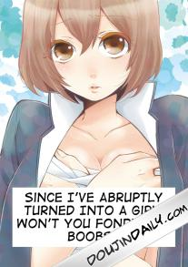 Since I've Abruptly Turned Into a Girl - Won't You Fondle My Boobs Ch 1